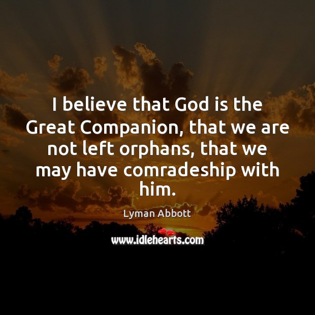 Image, I believe that God is the Great Companion, that we are not