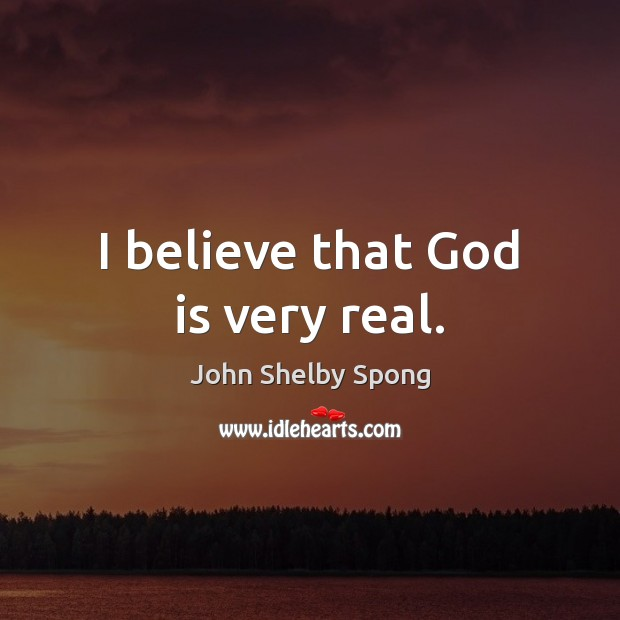 Image, I believe that God is very real.