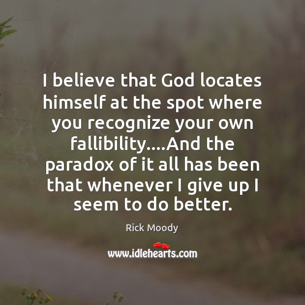 I believe that God locates himself at the spot where you recognize Rick Moody Picture Quote