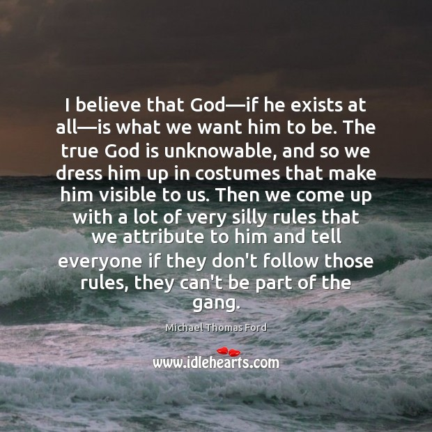 Image, I believe that God—if he exists at all—is what we