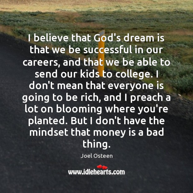 I believe that God's dream is that we be successful in our Image