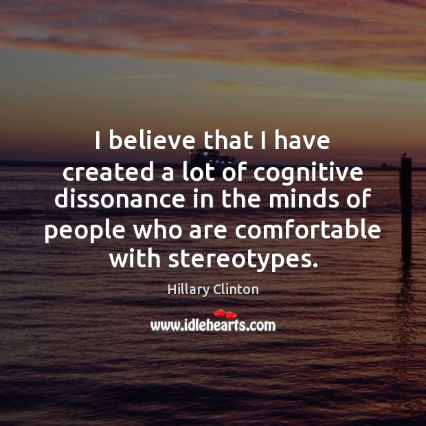 Image, I believe that I have created a lot of cognitive dissonance in