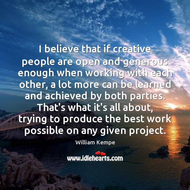 I believe that if creative people are open and generous enough when Image