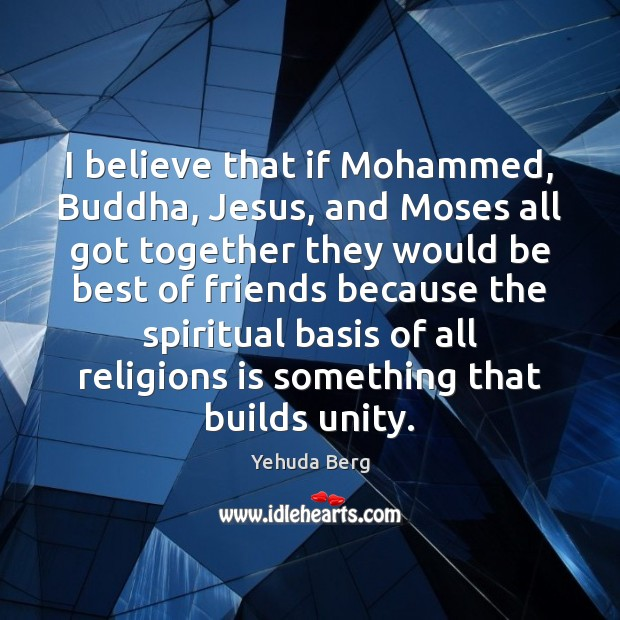 Image, I believe that if Mohammed, Buddha, Jesus, and Moses all got together