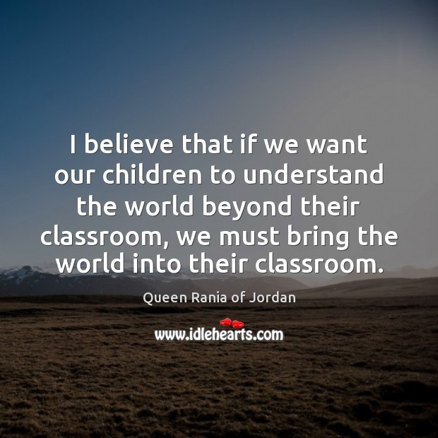 I believe that if we want our children to understand the world Image