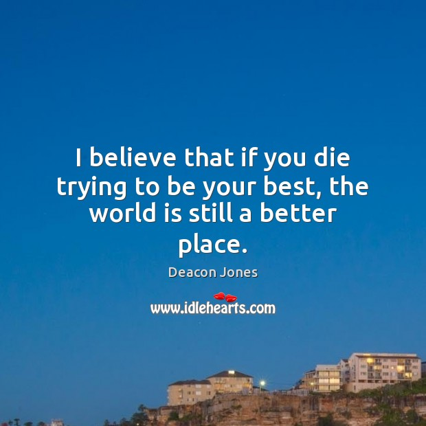 Image, I believe that if you die trying to be your best, the world is still a better place.