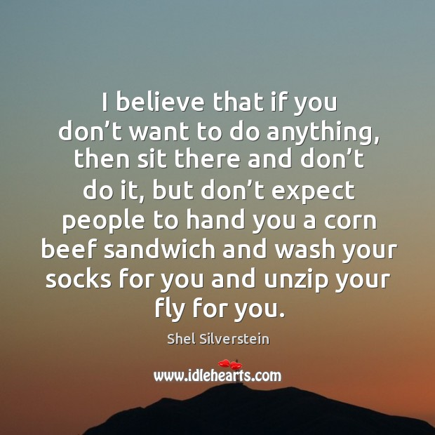 Image, I believe that if you don't want to do anything, then sit there and don't do it