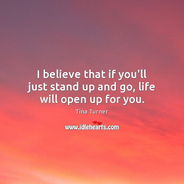 I believe that if you'll just stand up and go, life will open up for you. Image