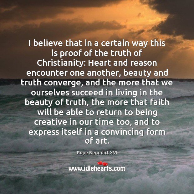 I believe that in a certain way this is proof of the Pope Benedict XVI Picture Quote