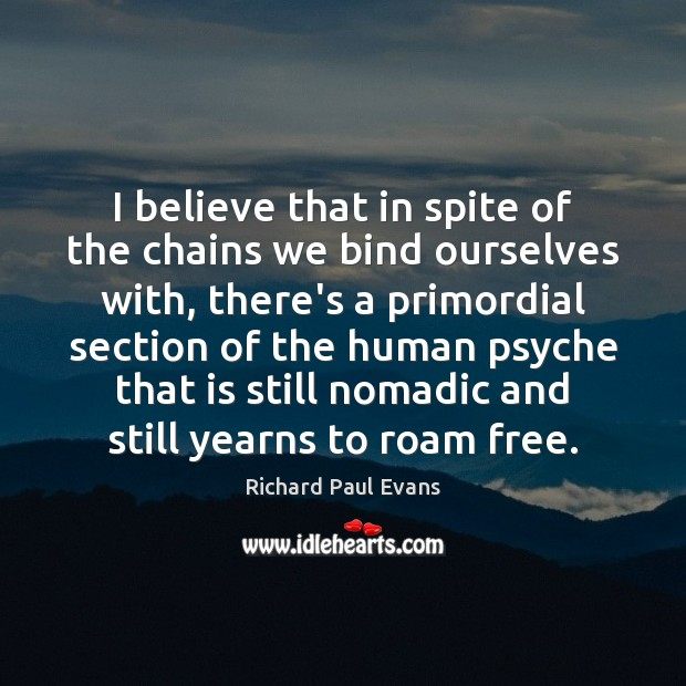Image, I believe that in spite of the chains we bind ourselves with,