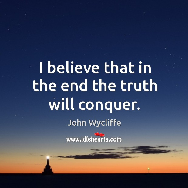 I believe that in the end the truth will conquer. Image