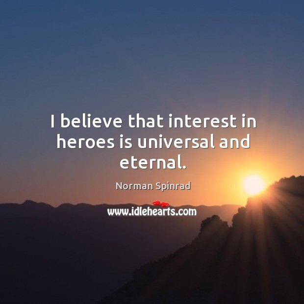 I believe that interest in heroes is universal and eternal. Image