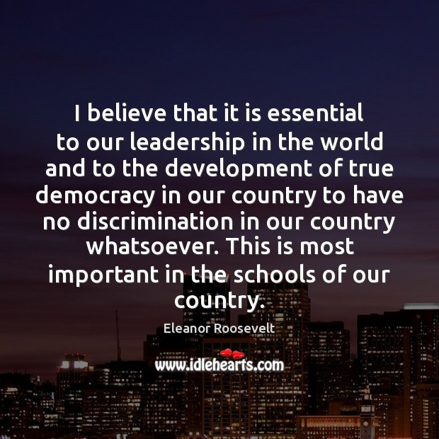 I believe that it is essential to our leadership in the world Eleanor Roosevelt Picture Quote