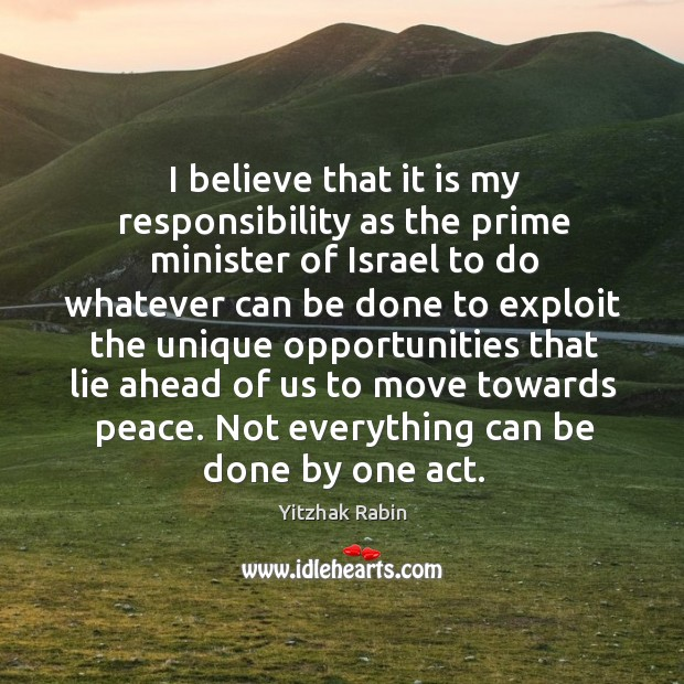 I believe that it is my responsibility as the prime minister of israel to do whatever can Yitzhak Rabin Picture Quote