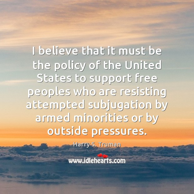 Image, I believe that it must be the policy of the United States