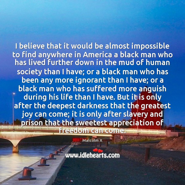 I believe that it would be almost impossible to find anywhere in Malcolm X Picture Quote