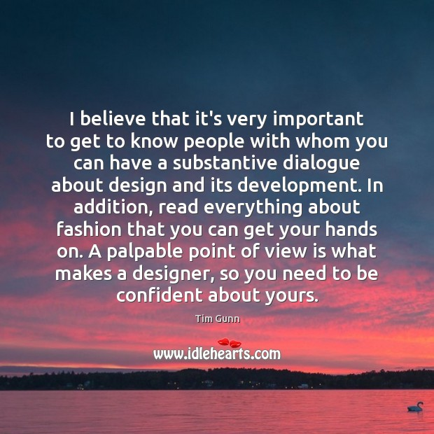 Image, I believe that it's very important to get to know people with