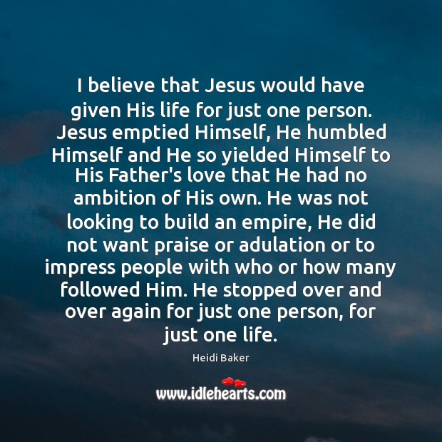 I believe that Jesus would have given His life for just one Image