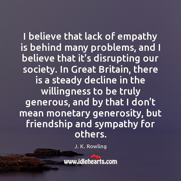 I believe that lack of empathy is behind many problems, and I Image