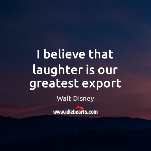 Image, I believe that laughter is our greatest export