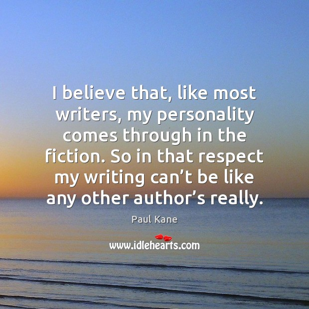 Image, I believe that, like most writers, my personality comes through in the