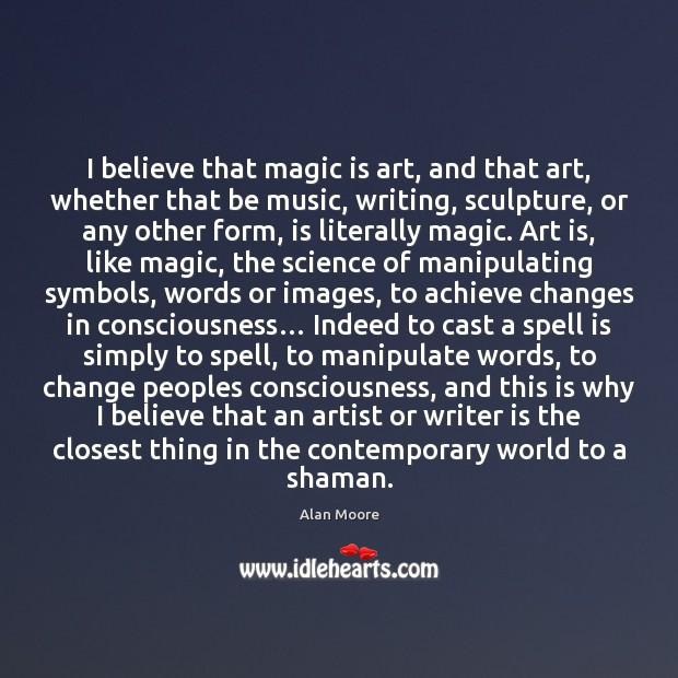 I believe that magic is art, and that art, whether that be Image
