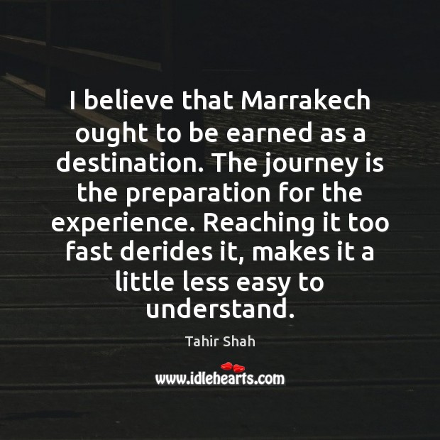 Image, I believe that Marrakech ought to be earned as a destination. The