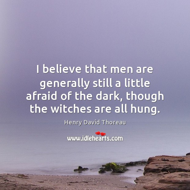 Image, I believe that men are generally still a little afraid of the