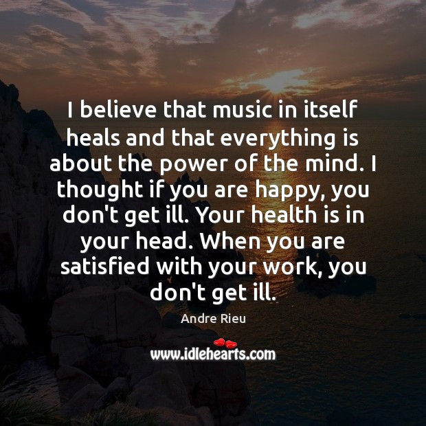 Image, I believe that music in itself heals and that everything is about