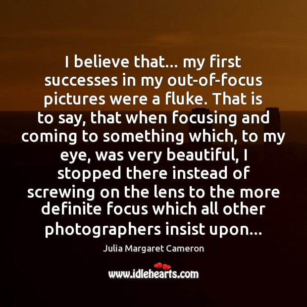 I believe that… my first successes in my out-of-focus pictures were a Image