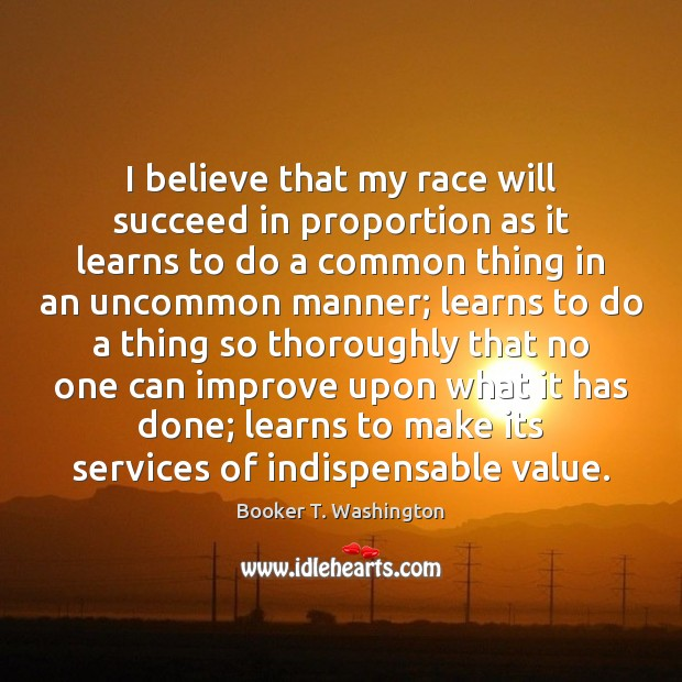 Image, I believe that my race will succeed in proportion as it learns