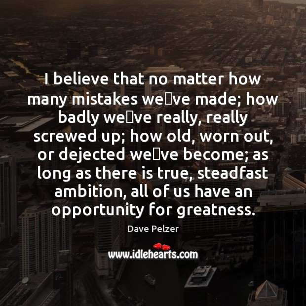 I believe that no matter how many mistakes we've made; how Dave Pelzer Picture Quote