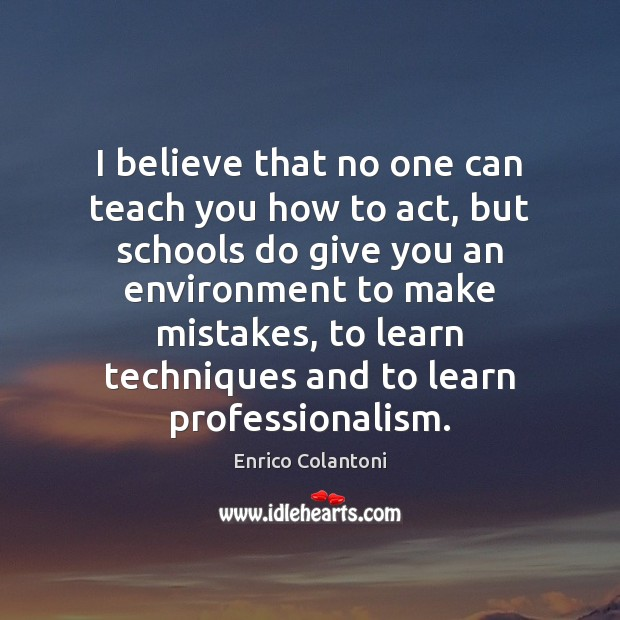 I believe that no one can teach you how to act, but Environment Quotes Image