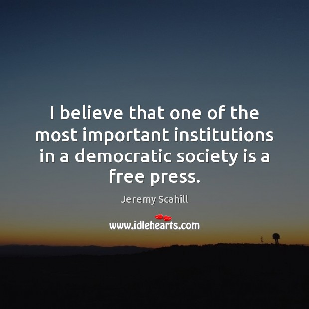 Image, I believe that one of the most important institutions in a democratic