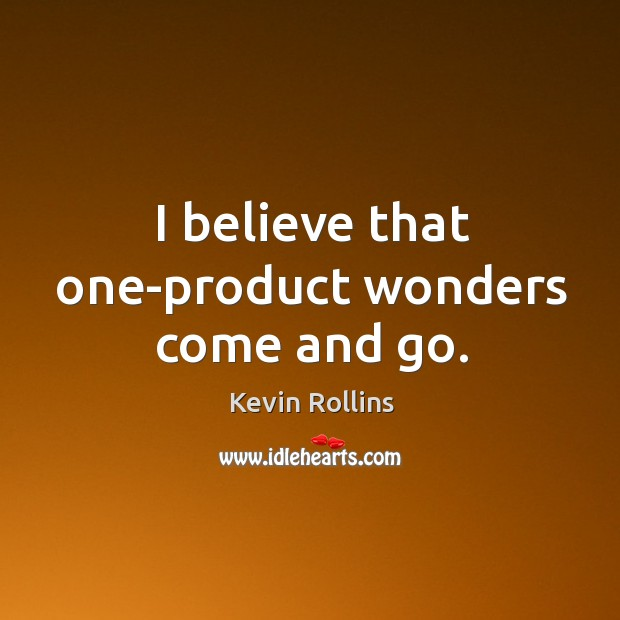 I believe that one-product wonders come and go. Image