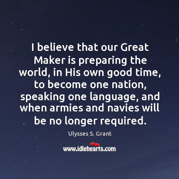 I believe that our Great Maker is preparing the world, in His Image