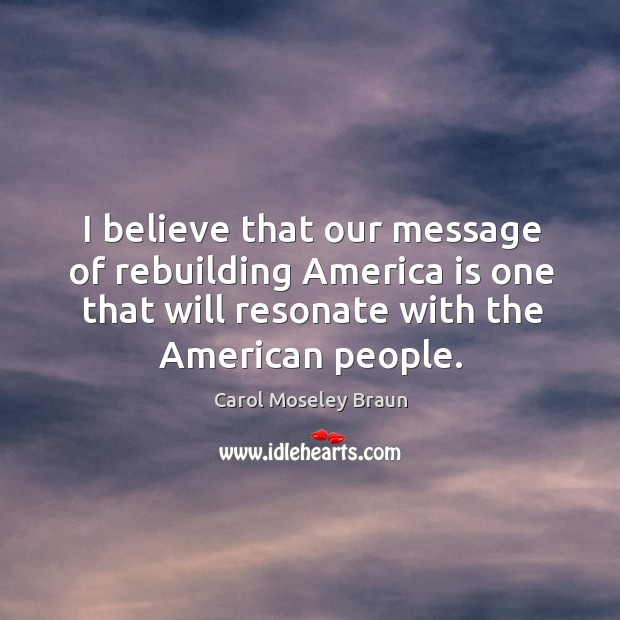 Image, I believe that our message of rebuilding america is one that will resonate with the american people.