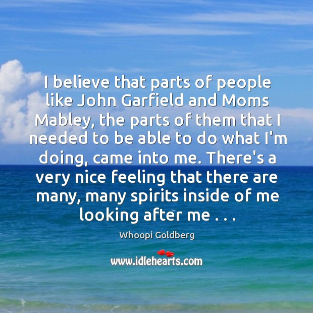 I believe that parts of people like John Garfield and Moms Mabley, Image
