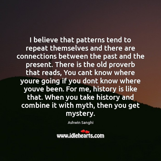 Image, I believe that patterns tend to repeat themselves and there are connections