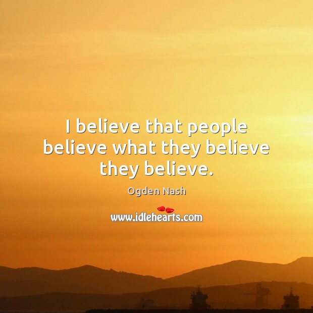 Image, I believe that people believe what they believe they believe.