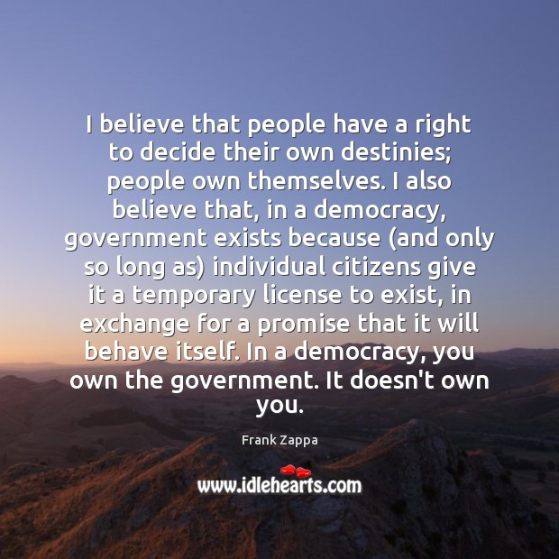Image, I believe that people have a right to decide their own destinies;