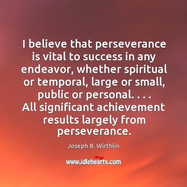 I believe that perseverance is vital to success in any endeavor, whether Perseverance Quotes Image