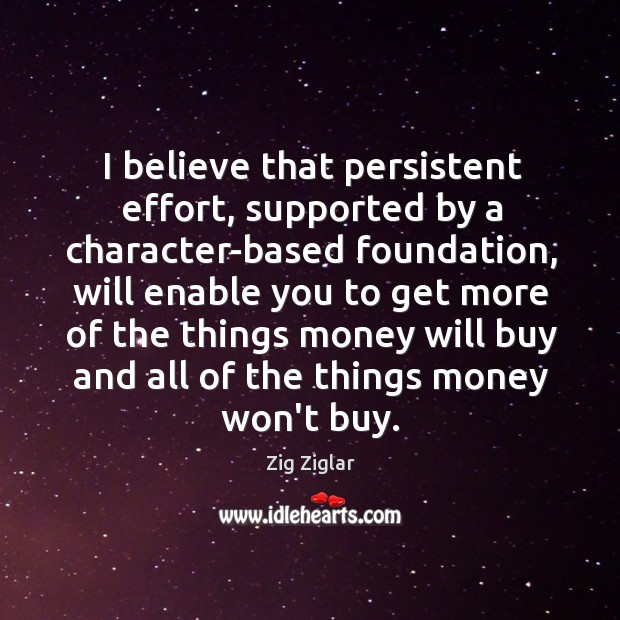 I believe that persistent effort, supported by a character-based foundation, will enable Image