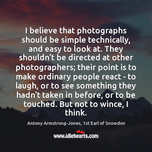 I believe that photographs should be simple technically, and easy to look Image