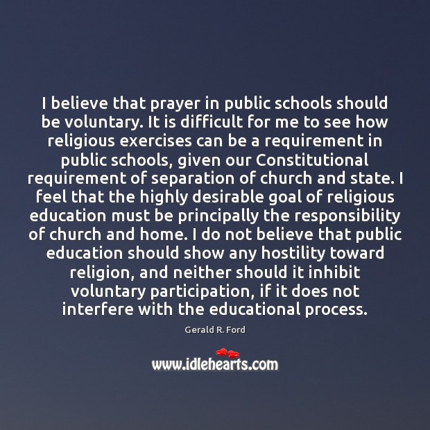 Image, I believe that prayer in public schools should be voluntary. It is