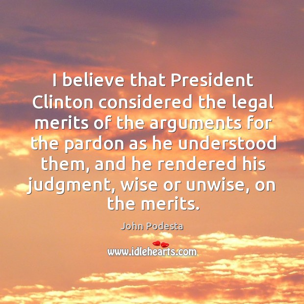 I believe that president clinton considered the legal merits of the arguments for the Image