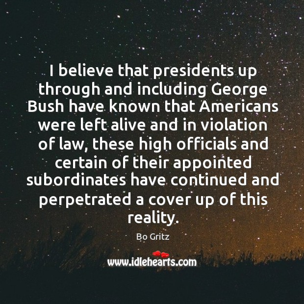 Image, I believe that presidents up through and including george bush have known that americans