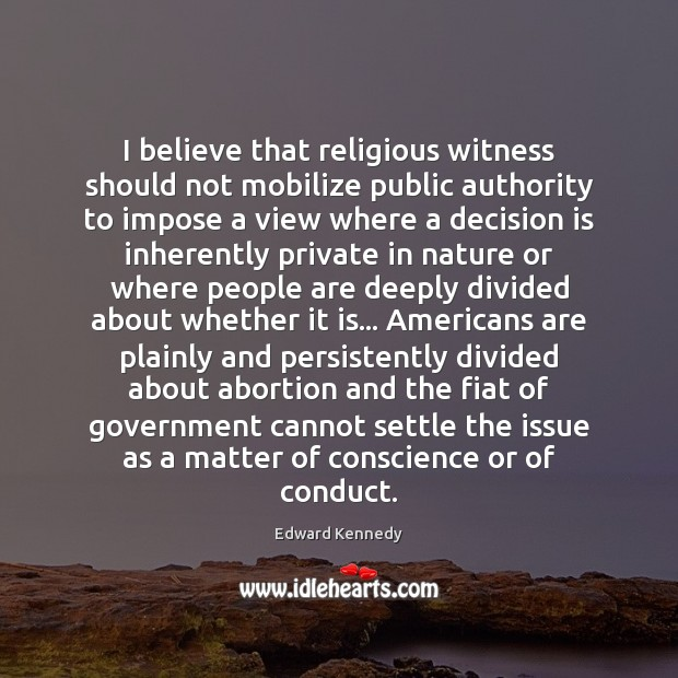 I believe that religious witness should not mobilize public authority to impose Image