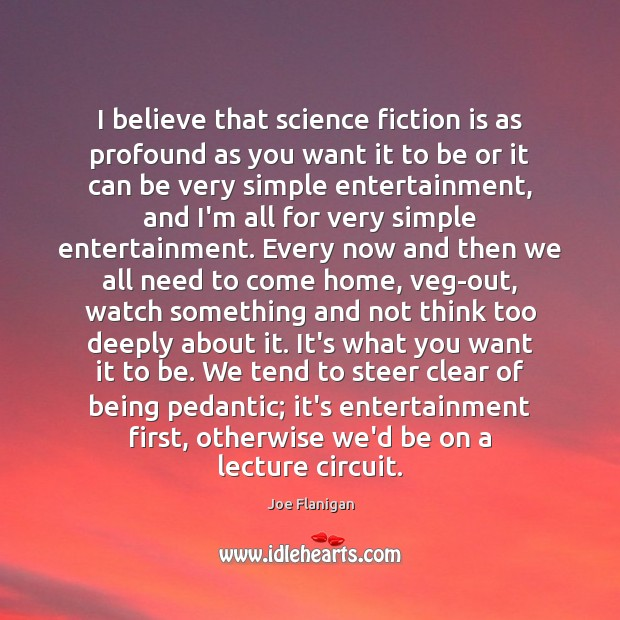 Image, I believe that science fiction is as profound as you want it