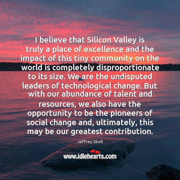 I believe that Silicon Valley is truly a place of excellence and Image